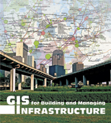Click image for a larger image of GIS for Building and Managing Infrastructure cover