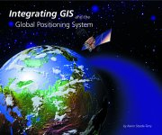 Click image to learn more about Integrating GIS and the Global Positioning System book